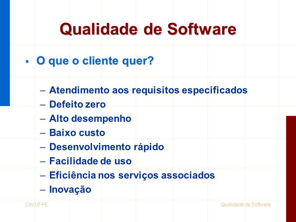 Qualidade de SoftwareCIn/UFPE Qualidade de Software  O que o cliente quer? –Atendimento aos requisitos especificados –Defeito zero –Alto desempenho –