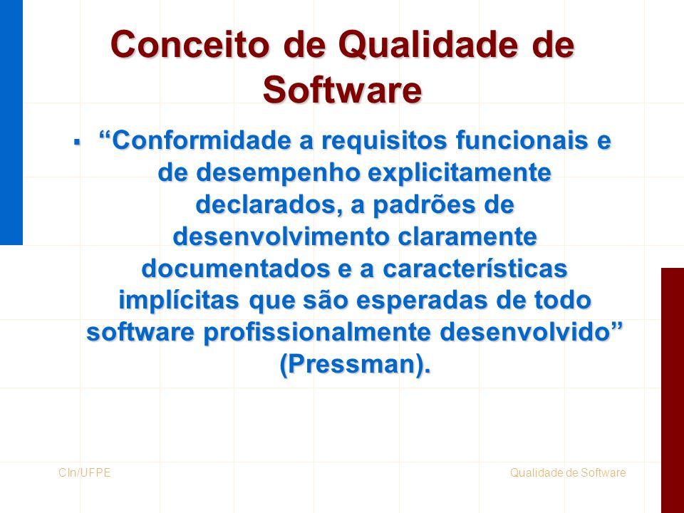 """Qualidade de SoftwareCIn/UFPE Conceito de Qualidade de Software  """"Conformidade a requisitos funcionais e de desempenho explicitamente declarados, a p"""