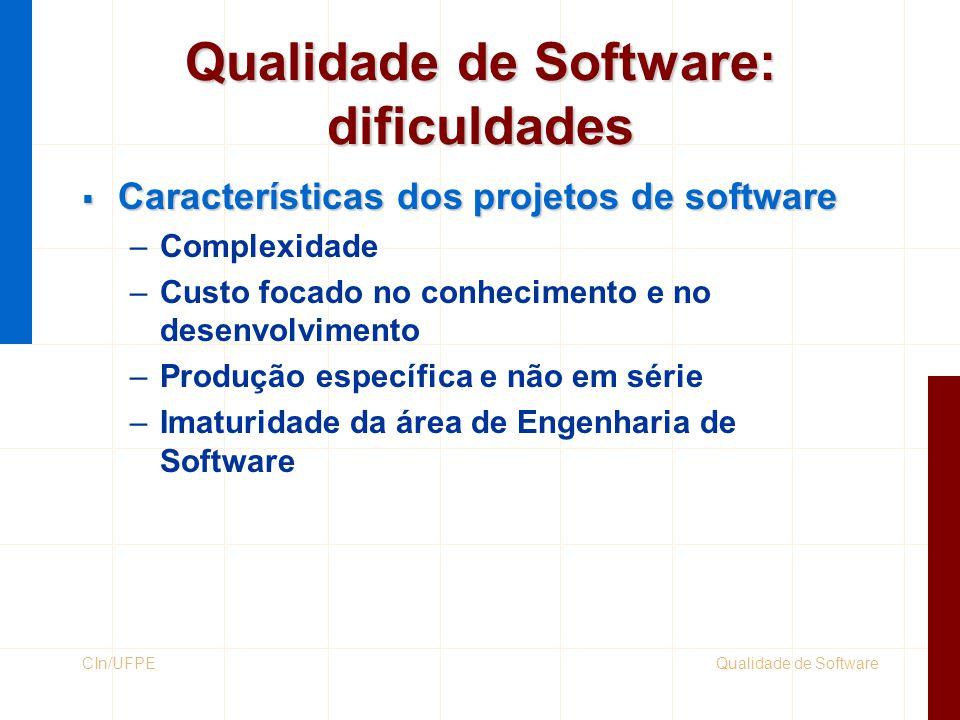 Qualidade de SoftwareCIn/UFPE Qualidade de Software: dificuldades  Características dos projetos de software –Complexidade –Custo focado no conhecimen