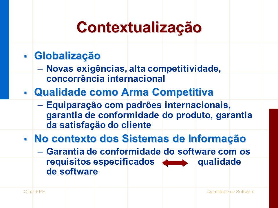 Qualidade de SoftwareCIn/UFPE Contextualização  Globalização –Novas exigências, alta competitividade, concorrência internacional  Qualidade como Arm
