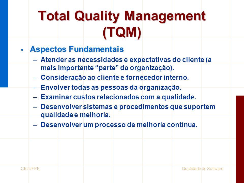 Qualidade de SoftwareCIn/UFPE Elementos-chave do TQM TQM Melhoria Contínua Foco no Cliente Melhoria de Processo Lado Humano da Qualidade Métricas, Modelos, Medição e Análise Stephen Kan