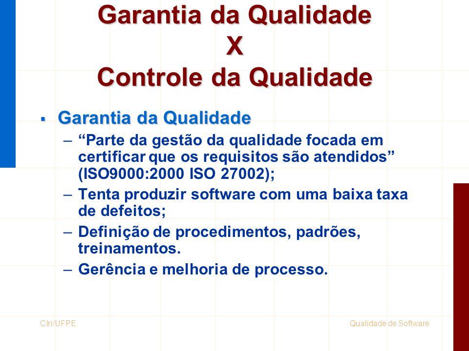 """Qualidade de SoftwareCIn/UFPE Garantia da Qualidade X Controle da Qualidade  Garantia da Qualidade –""""Parte da gestão da qualidade focada em certifica"""