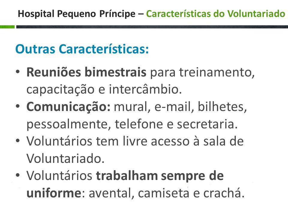 Hospital Pequeno Príncipe – Características do Voluntariado Outras Características: • Reuniões bimestrais para treinamento, capacitação e intercâmbio.