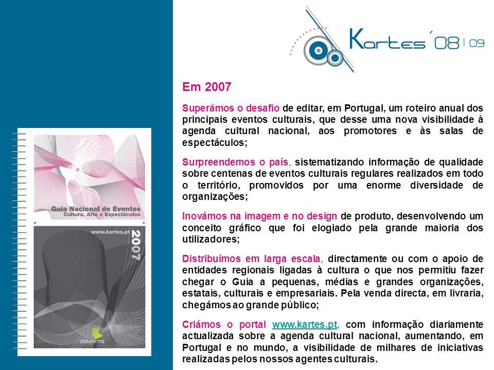 Em 2007 Superámos o desafio de editar, em Portugal, um roteiro anual dos principais eventos culturais, que desse uma nova visibilidade à agenda cultur