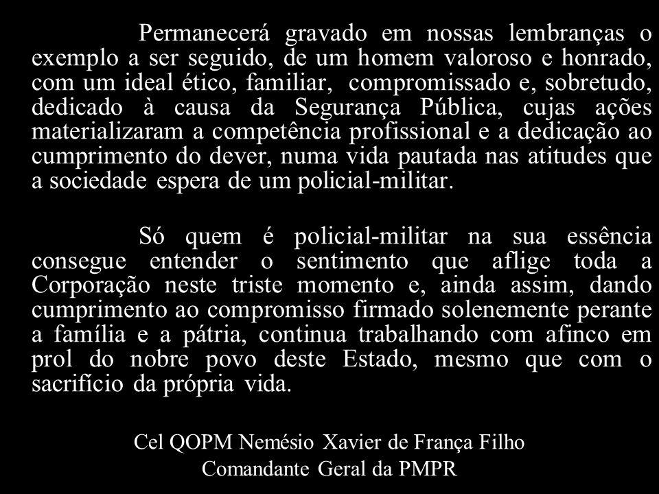 Nesse momento de imensa tristeza para toda Polícia Militar do nosso amado Estado do Paraná, causada pela perda de um de seus filhos, o Cabo JULIO CESA