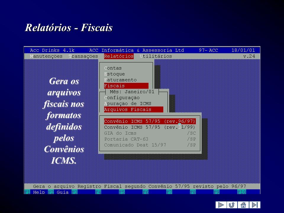 Relatórios - Fiscais Gera os arquivos fiscais nos formatos definidos pelos Convênios ICMS.