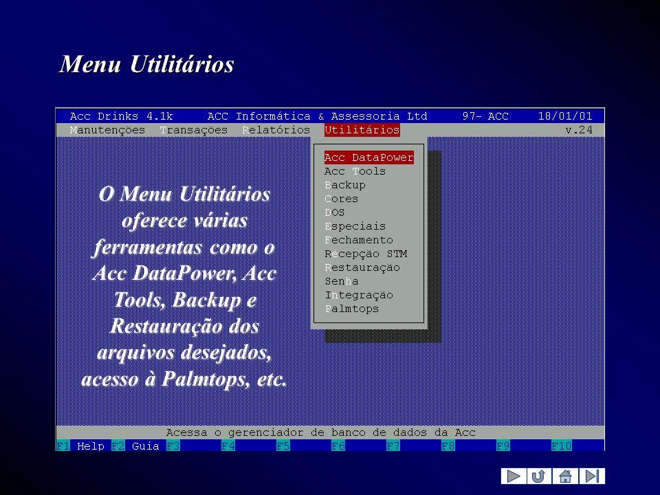 Menu Utilitários O Menu Utilitários oferece várias ferramentas como o Acc DataPower, Acc Tools, Backup e Restauração dos arquivos desejados, acesso à