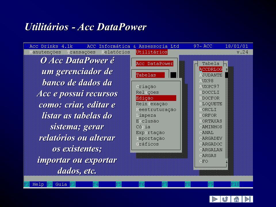Utilitários - Acc DataPower O Acc DataPower é um gerenciador de banco de dados da Acc e possui recursos como: criar, editar e listar as tabelas do sis