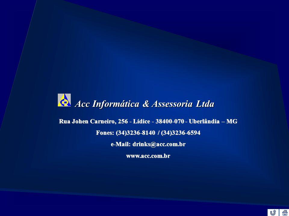 Acc Informática & Assessoria Ltda Rua Johen Carneiro, 256 - Lídice - 38400-070 - Uberlândia – MG Fones: (34)3236-8140 / (34)3236-6594 e-Mail: drinks@a