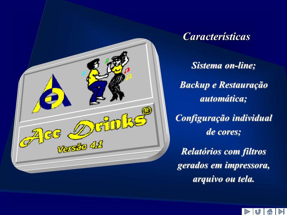 Características Sistema on-line; Backup e Restauração automática; Configuração individual de cores; Relatórios com filtros gerados em impressora, arqu