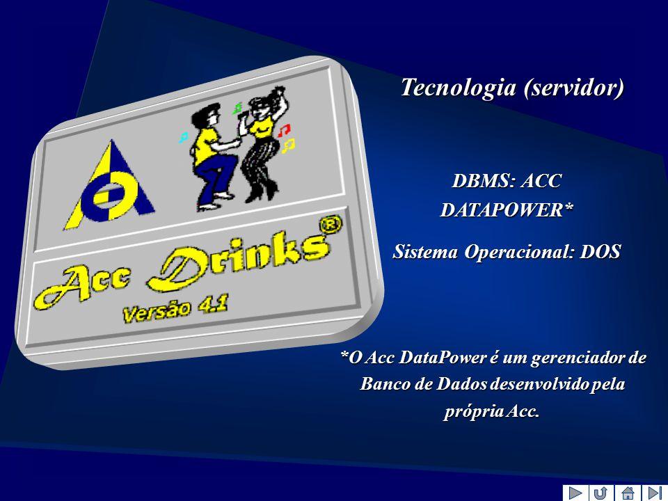 Tecnologia (servidor) DBMS: ACC DATAPOWER* Sistema Operacional: DOS *O Acc DataPower é um gerenciador de Banco de Dados desenvolvido pela própria Acc.