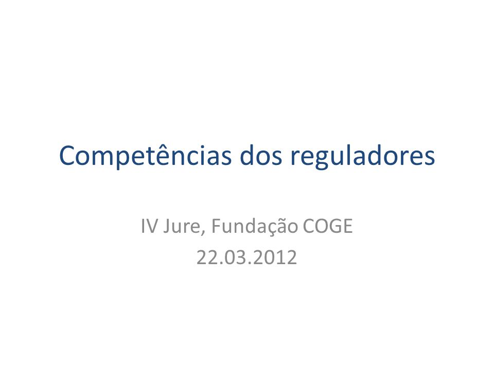 Competências dos reguladores IV Jure, Fundação COGE 22.03.2012
