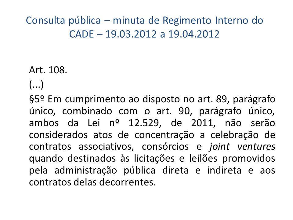 Consulta pública – minuta de Regimento Interno do CADE – 19.03.2012 a 19.04.2012 Art.