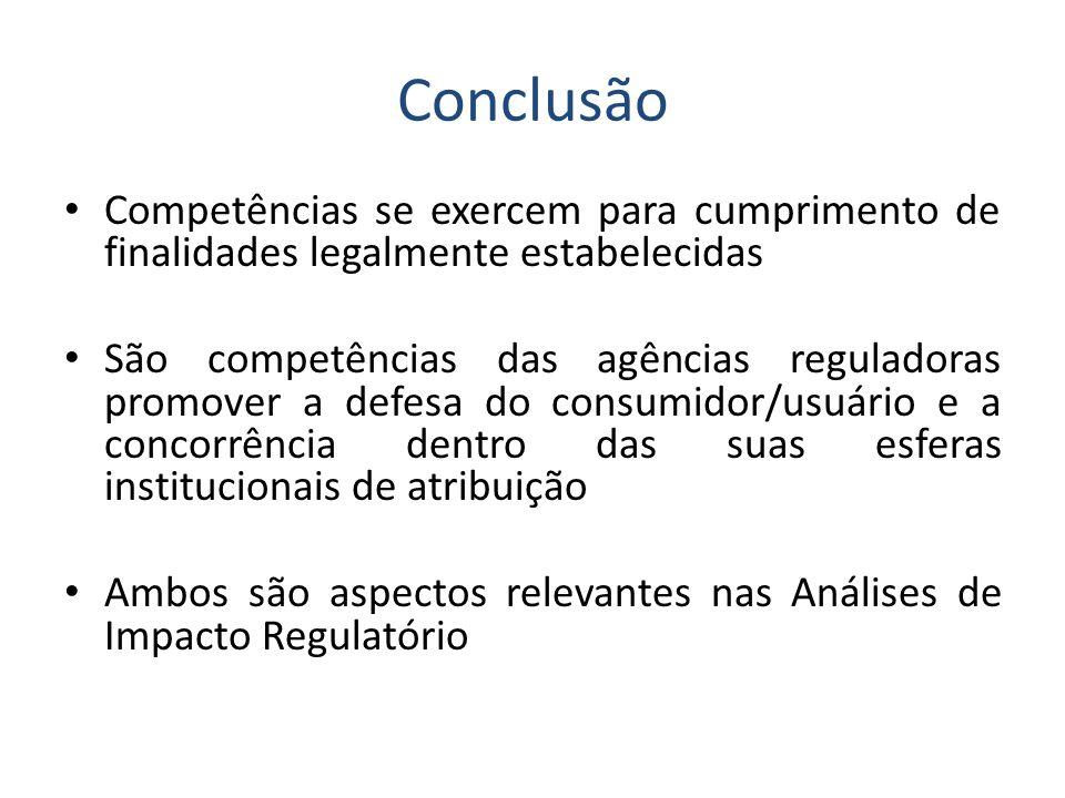 Conclusão • Competências se exercem para cumprimento de finalidades legalmente estabelecidas • São competências das agências reguladoras promover a defesa do consumidor/usuário e a concorrência dentro das suas esferas institucionais de atribuição • Ambos são aspectos relevantes nas Análises de Impacto Regulatório