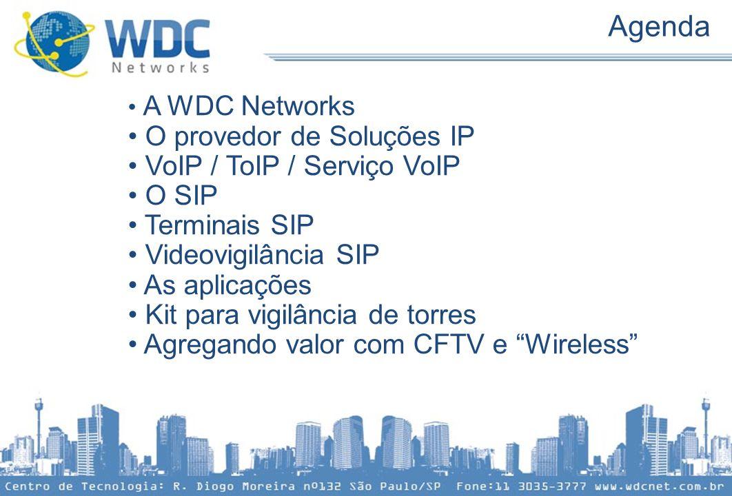 Agenda • A WDC Networks • O provedor de Soluções IP • VoIP / ToIP / Serviço VoIP • O SIP • Terminais SIP • Videovigilância SIP • As aplicações • Kit p
