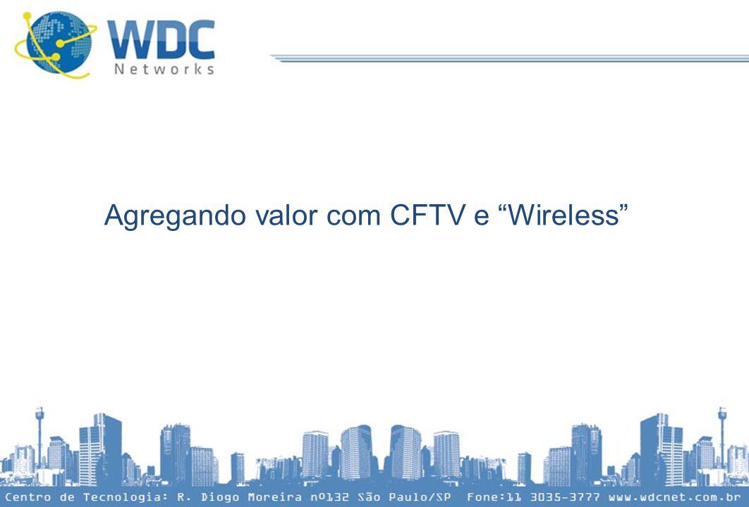 """Agregando valor com CFTV e """"Wireless"""""""