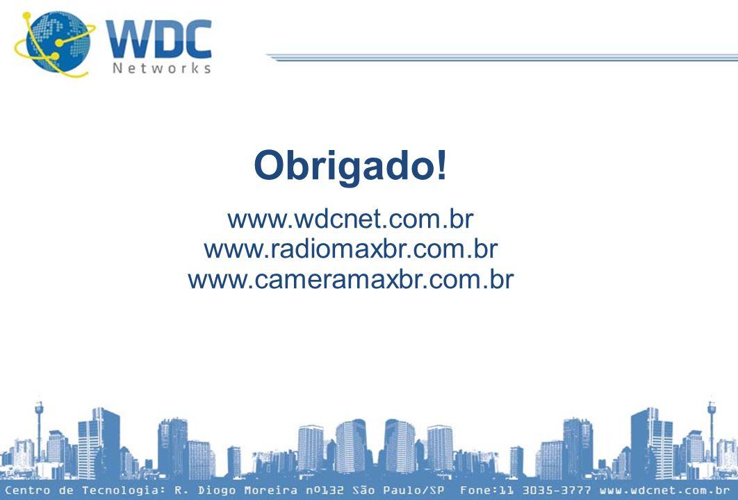 Obrigado! www.wdcnet.com.br www.radiomaxbr.com.br www.cameramaxbr.com.br