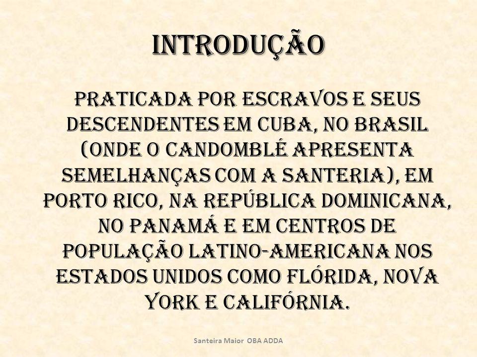 Introdução praticada por escravos e seus descendentes em Cuba, no Brasil (onde o Candomblé apresenta semelhanças com a Santeria), em Porto Rico, na Re