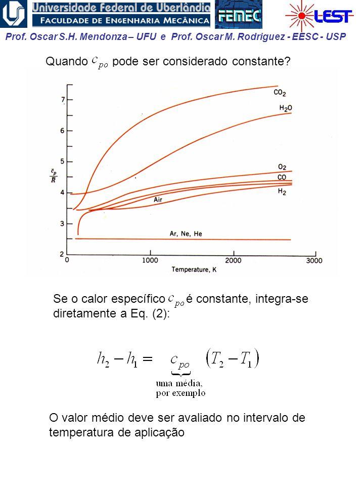Prof. Oscar S.H. Mendonza – UFU e Prof. Oscar M. Rodriguez - EESC - USP Quando pode ser considerado constante? Se o calor específico é constante, inte