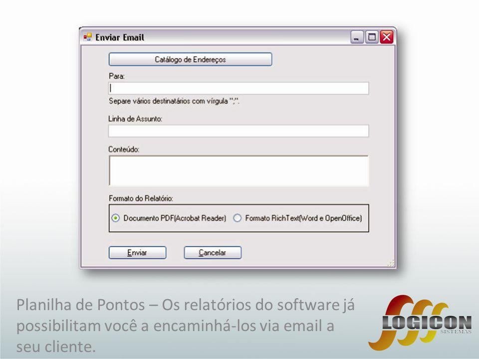 Planilha de Pontos – Os relatórios do software já possibilitam você a encaminhá-los via email a seu cliente.
