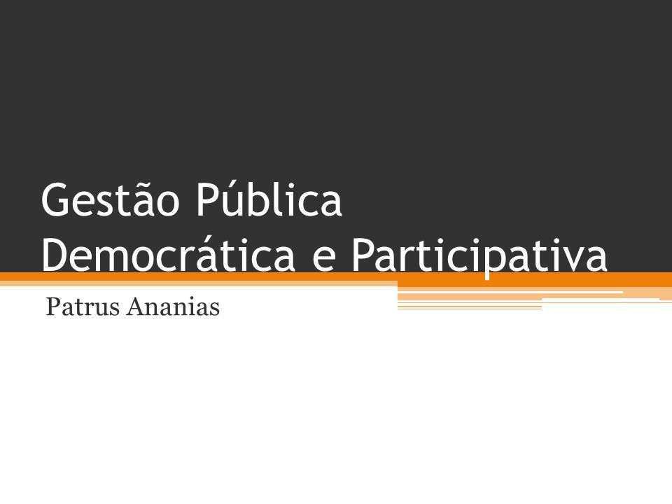 Gestão Pública Democrática e Participativa Patrus Ananias