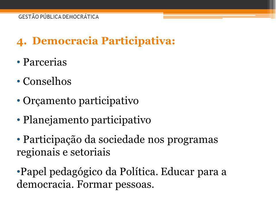 4.Democracia Participativa: • Parcerias • Conselhos • Orçamento participativo • Planejamento participativo • Participação da sociedade nos programas r