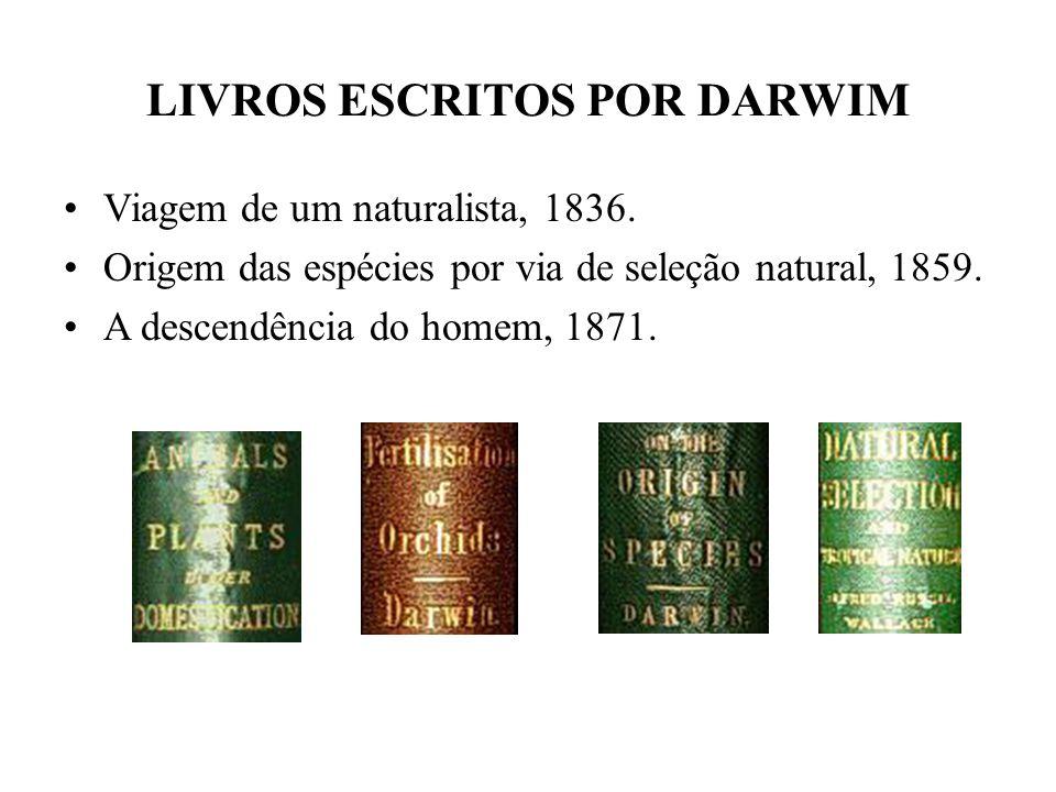 •Viagem de um naturalista, 1836. •Origem das espécies por via de seleção natural, 1859. •A descendência do homem, 1871. LIVROS ESCRITOS POR DARWIM