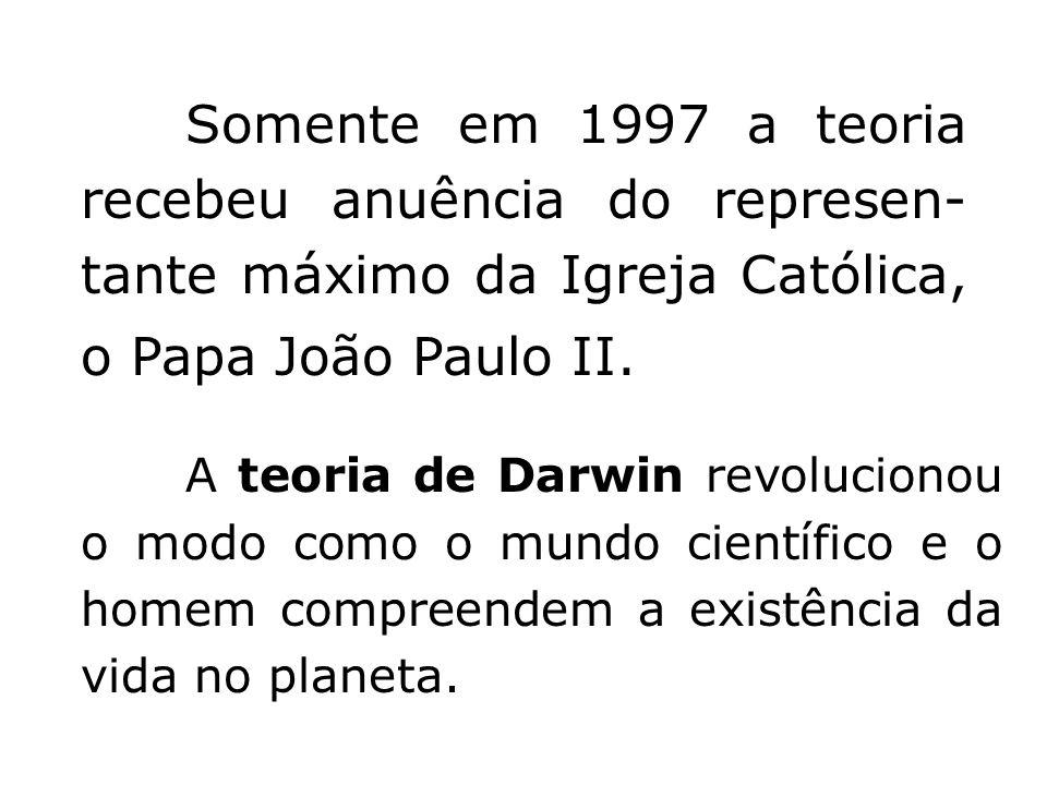 Somente em 1997 a teoria recebeu anuência do represen- tante máximo da Igreja Católica, o Papa João Paulo II. A teoria de Darwin revolucionou o modo c