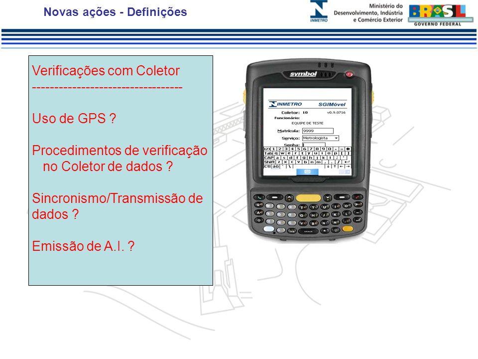 Novas ações - Definições Verificações com Coletor ---------------------------------- Uso de GPS .