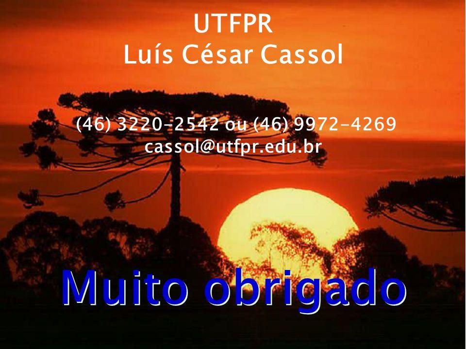 UTFPR Luís César Cassol (46) 3220-2542 ou (46) 9972-4269 cassol@utfpr.edu.br Muito obrigado