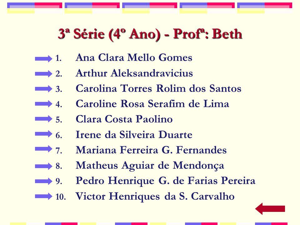 3ª Série (4º Ano) - Profª: Beth 1.Ana Clara Mello Gomes 2.