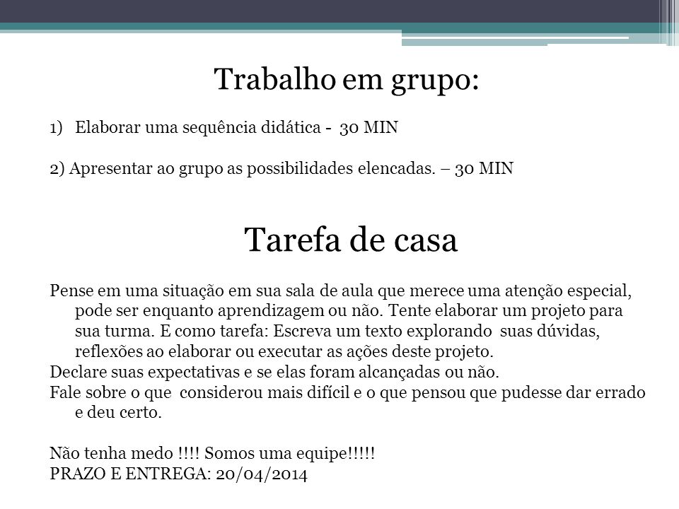 Trabalho em grupo: 1)Elaborar uma sequência didática - 30 MIN 2) Apresentar ao grupo as possibilidades elencadas. – 30 MIN Tarefa de casa Pense em uma