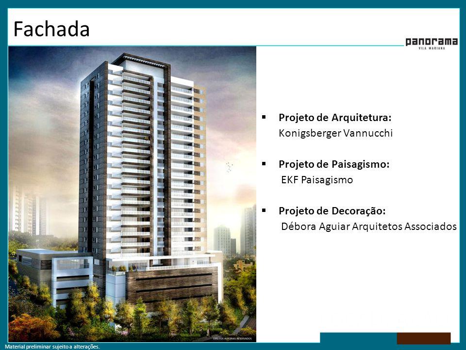 Material preliminar sujeito a alterações. Fachada  Projeto de Arquitetura: Konigsberger Vannucchi  Projeto de Paisagismo: EKF Paisagismo  Projeto d