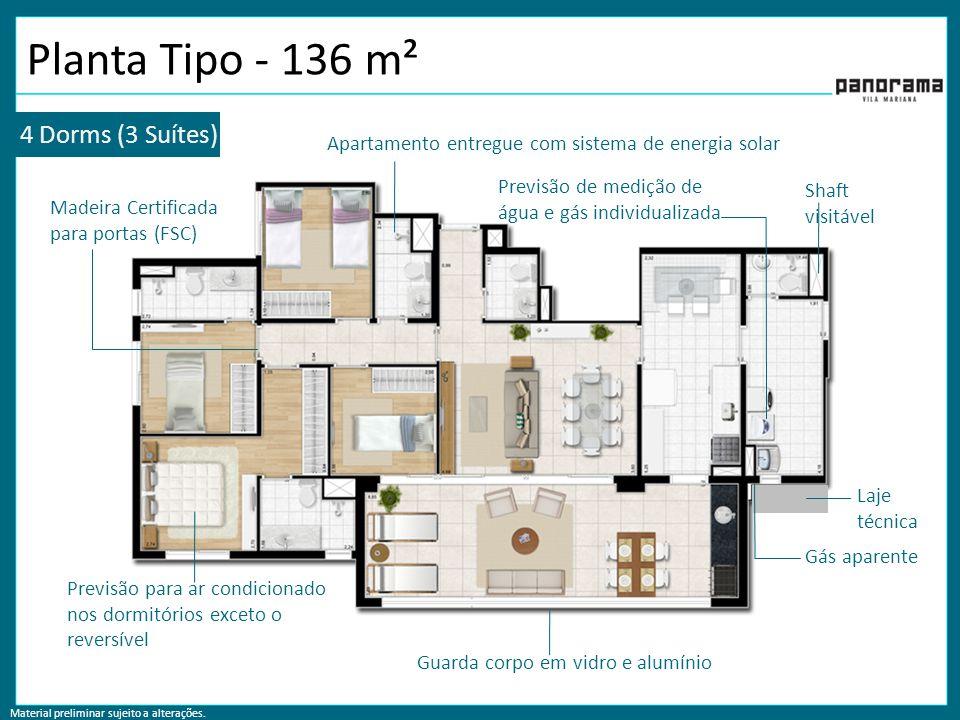 Material preliminar sujeito a alterações. Planta Tipo - 136 m² 4 Dorms (3 Suítes) Apartamento entregue com sistema de energia solar Previsão para ar c