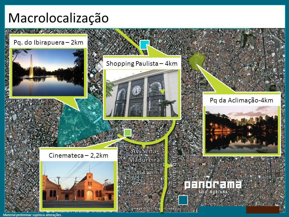 Pq da Aclimação-4kmCinemateca – 2,2kmPq. do Ibirapuera – 2kmShopping Paulista – 4km Macrolocalização Material preliminar sujeito a alterações.