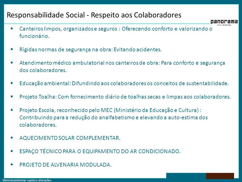 Material preliminar sujeito a alterações. Responsabilidade Social - Respeito aos Colaboradores  Canteiros limpos, organizados e seguros : Oferecendo