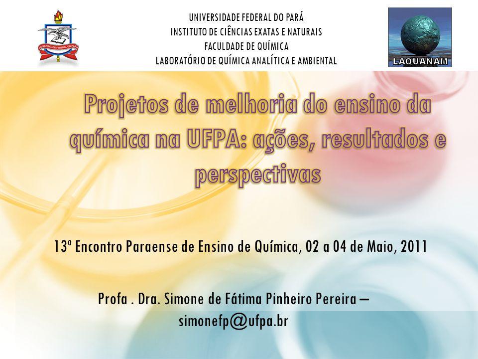 UNIVERSIDADE FEDERAL DO PARÁ INSTITUTO DE CIÊNCIAS EXATAS E NATURAIS FACULDADE DE QUÍMICA LABORATÓRIO DE QUÍMICA ANALÍTICA E AMBIENTAL 13º Encontro Paraense de Ensino de Química, 02 a 04 de Maio, 2011 Profa.