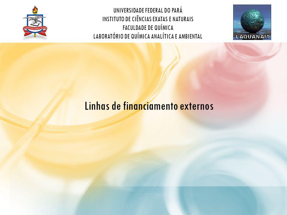 UNIVERSIDADE FEDERAL DO PARÁ INSTITUTO DE CIÊNCIAS EXATAS E NATURAIS FACULDADE DE QUÍMICA LABORATÓRIO DE QUÍMICA ANALÍTICA E AMBIENTAL INFRAESTRUTURA E EQUIPAMENTOS - INSTITUCIONAL CTINFRA – FINEP PRÓEQUIPAMENTOS – CAPES INDIVIDUAIS COM APOIO INSTITUCIONAL CTMINERAL CTHIDRO PETROBRÁS AMBIENTAL CNPq – UNIVERSAL BNDES – FUNDO AMAZÔNIA FAPESPA ANEEL MINISTÉRIO DA SAÚDE MINISTÉRIO DA AGRICULTURA MINISTÉRIO DO MEIO AMBIENTE