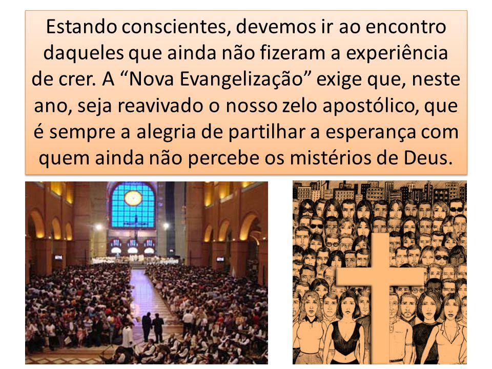 """Estando conscientes, devemos ir ao encontro daqueles que ainda não fizeram a experiência de crer. A """"Nova Evangelização"""" exige que, neste ano, seja re"""