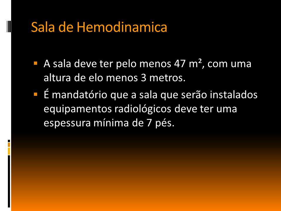 Sala de Hemodinamica  A sala deve ter pelo menos 47 m², com uma altura de elo menos 3 metros.  É mandatório que a sala que serão instalados equipame