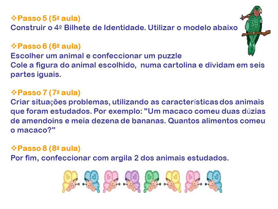  Passo 5 (5 ª aula) Construir o 4 º Bilhete de Identidade. Utilizar o modelo abaixo  Passo 6 (6 º aula) Escolher um animal e confeccionar um puzzle