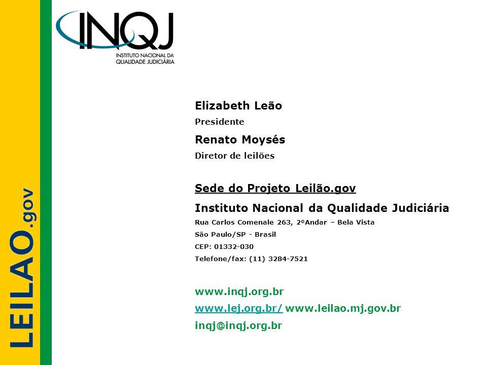 Elizabeth Leão Presidente Renato Moysés Diretor de leilões Sede do Projeto Leilão.gov Instituto Nacional da Qualidade Judiciária Rua Carlos Comenale 2