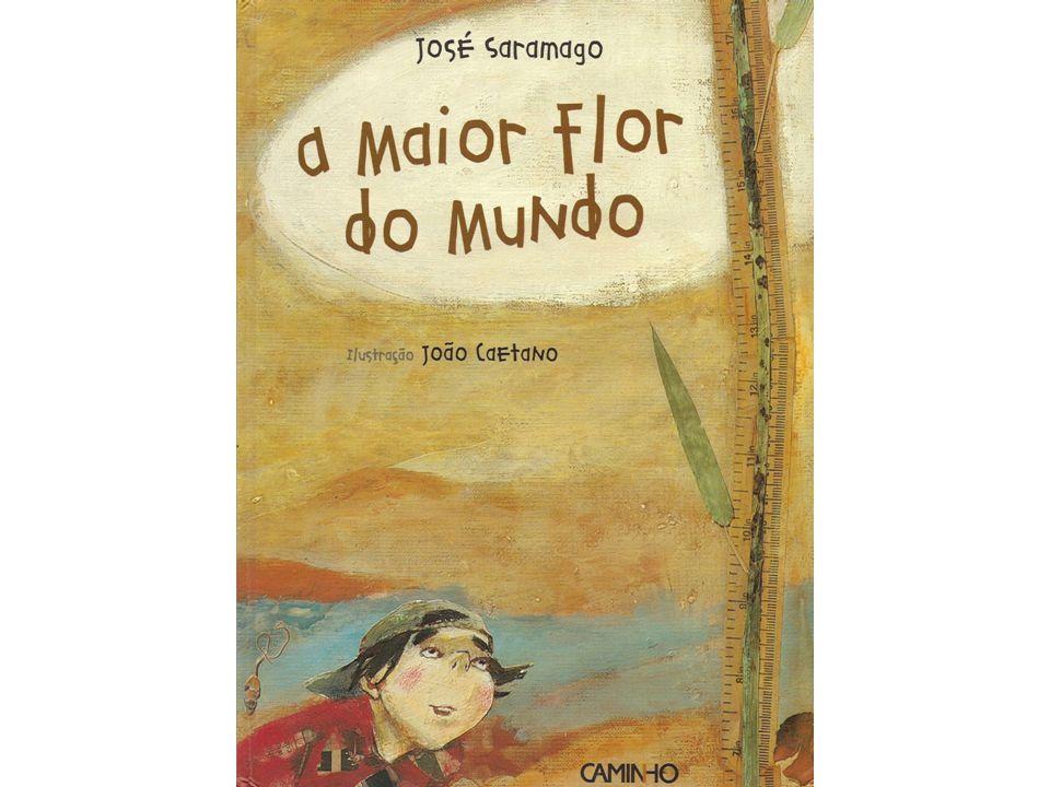 A MAIOR FLOR DO MUNDO (Jos é Saramago) As hist ó rias para crian ç as devem ser escritas com palavras muito simples, porque as crian ç as sendo pequenas, sabem poucas palavras e não gostam de us á -las complicadas.