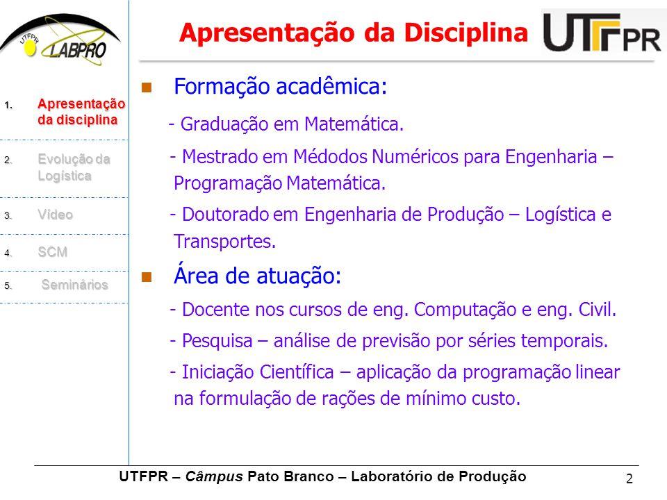 2 UTFPR – Câmpus Pato Branco – Laboratório de Produção 1. Apresentação da disciplina 2. Evolução da Logística 3. Vídeo 4. SCM 5. Seminários Apresentaç