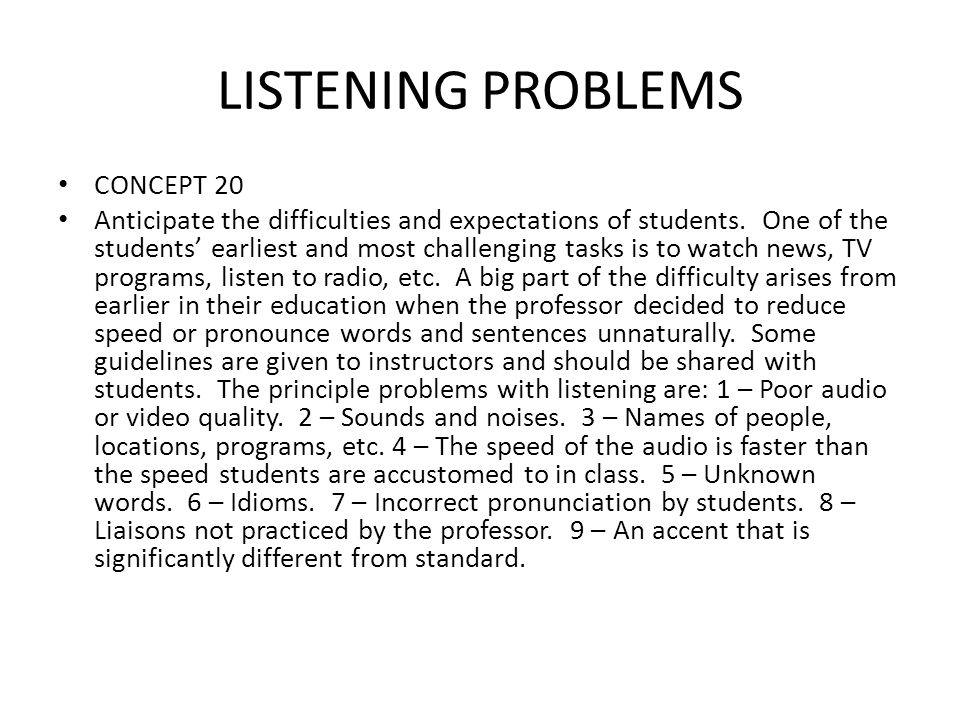 LISTENING PROBLEMS • CONCEPT 20 • Anticipate the difficulties and expectations of students. One of the students' earliest and most challenging tasks i