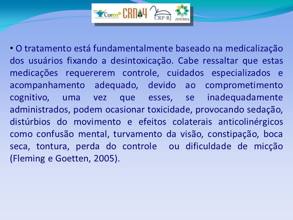 • O tratamento está fundamentalmente baseado na medicalização dos usuários fixando a desintoxicação. Cabe ressaltar que estas medicações requererem co