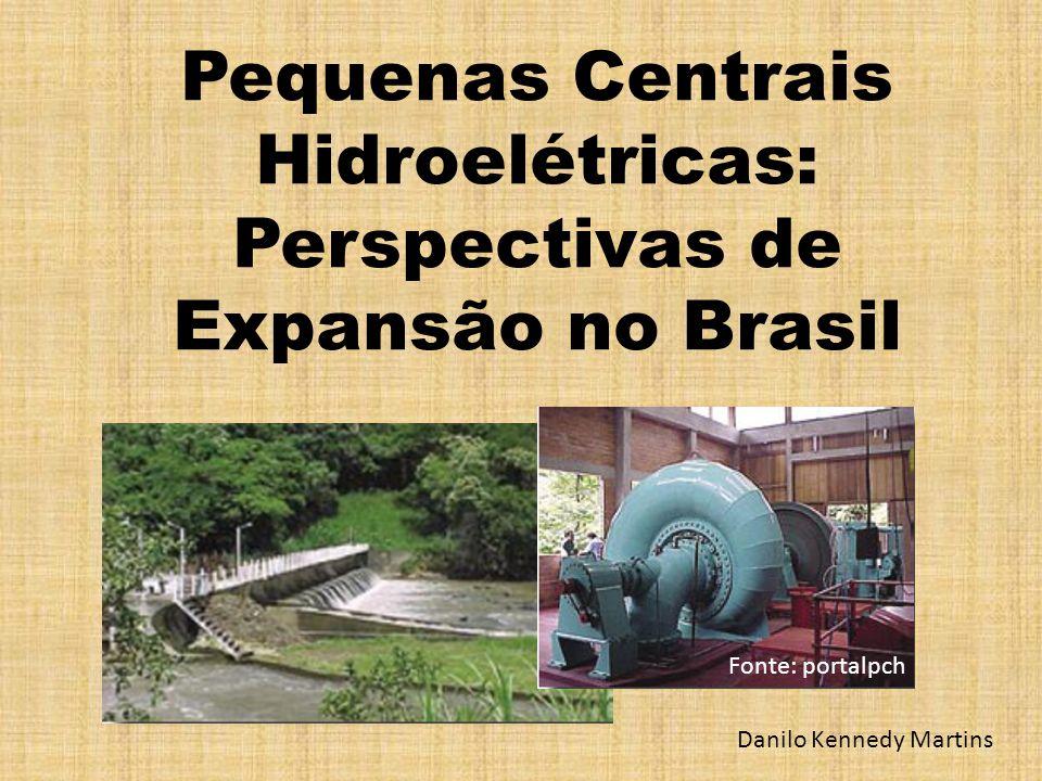 Pequenas Centrais Hidroelétricas: Perspectivas de Expansão no Brasil Danilo Kennedy Martins Fonte: portalpch
