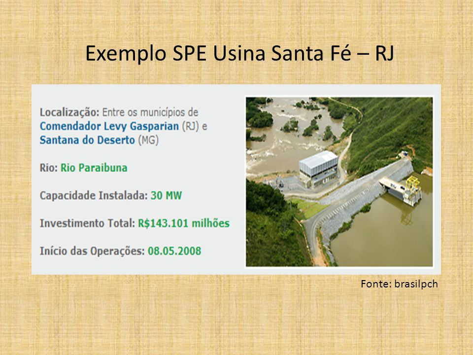 Exemplo SPE Usina Santa Fé – RJ Fonte: brasilpch