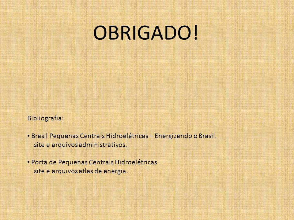 OBRIGADO! Bibliografia: • Brasil Pequenas Centrais Hidroelétricas – Energizando o Brasil. site e arquivos administrativos. • Porta de Pequenas Centrai