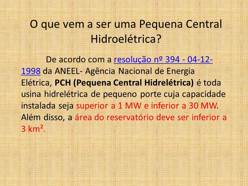 O que vem a ser uma Pequena Central Hidroelétrica? De acordo com a resolução nº 394 - 04-12- 1998 da ANEEL- Agência Nacional de Energia Elétrica, PCH